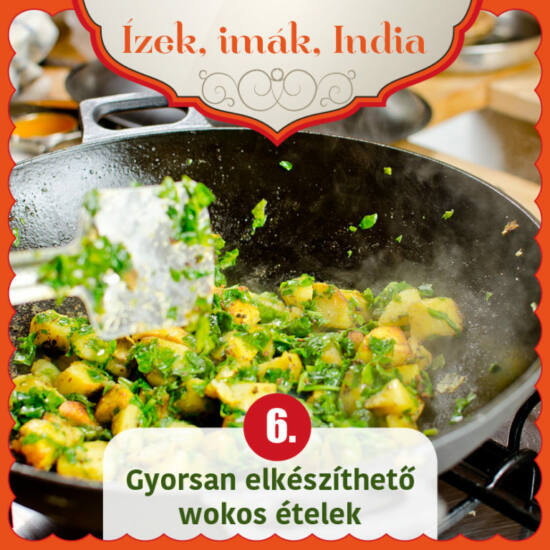 Ízek, imák, India 6 - Gyorsan elkészíthető wokos ételek